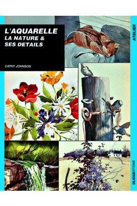 l'Aquarelle la nature et ses détails